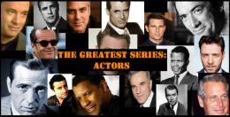 THE GREATEST SERIES: The 10 Greatest Actors of All-Time