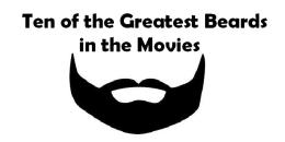 Ten of the Greatest Beards in theMovies