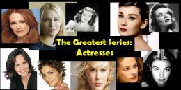THE GREATEST SERIES: The 10 Greatest Actresses ofAll-Time