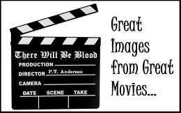 """Great Images From Great Movies (1) – """"There Will BeBlood"""""""