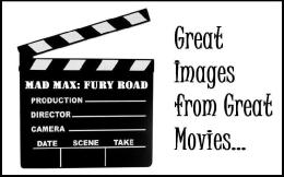 """Great Images from Great Movies (4) – """"Mad Max: FuryRoad"""""""